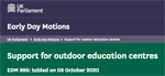 Ask your MP to sign the Early Day Motion (EDM) 986 - 'Support for Outdoor Education Centres'